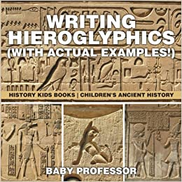 Writing Hieroglyphics (with Actual Examples!) : History Kids Books ; Children's Ancient History