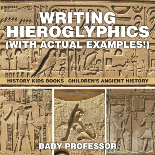 Writing Hieroglyphics (with Actual Examples!) : History Kids Books | Children's Ancient History (Egyptian History For Kids)