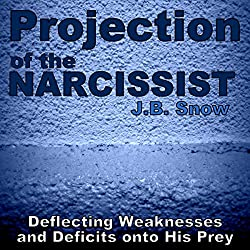 Projection of the Narcissist: Deflecting Weaknesses and Deficits onto His Prey