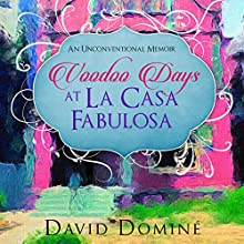 Voodoo Days at La Casa Fabulosa: An Unconventional Memoir Audiobook by David Domine Narrated by Tom Taverna.