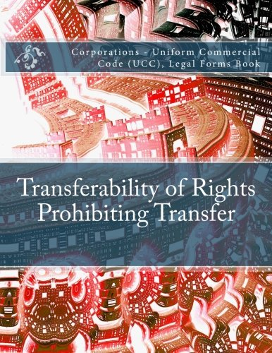 Transferability of Rights - Prohibiting Transfer: Corporations - Uniform Commercial Code (UCC), Legal Forms Book pdf epub