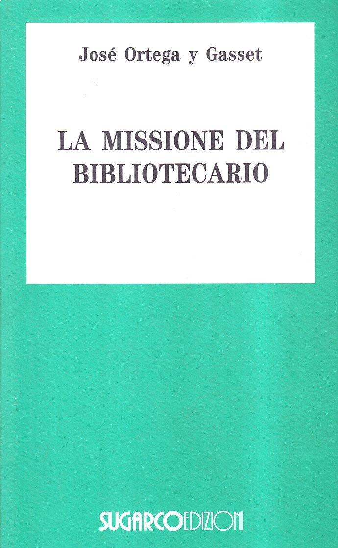 La missione del bibliotecario Copertina flessibile – 18 apr 1996 José Ortega y Gasset SugarCo 8871982959 Classics
