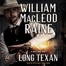 Long Texan: A Western Duo Audiobook by William MacLeod Raine Narrated by Chris Abell