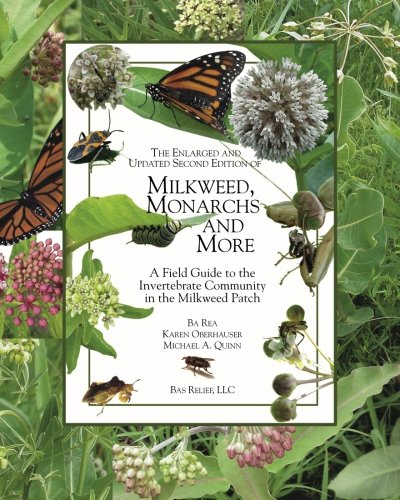 The Enlarged and Updated Second Edition of Milkweed Monarchs and More: A Field Guide to the Invertebrate Community in the Milkweed Patch (Best Milkweed For Monarchs)