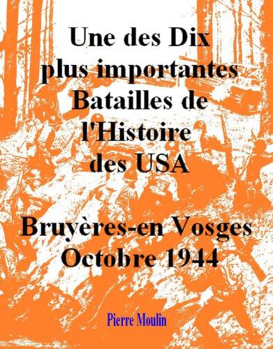 Bruyeres-en-Vosges-Octobre 1944 Une des plus importantes batailles de l'Histoire des USA (French Edition) (Bruyere Usa)