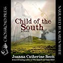 Child of the South Audiobook by Joanna Catherine Scott Narrated by Karen White