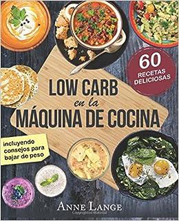 Low Carb en la máquina de cocina: El libro con 60 recetas fáciles y deliciosas: Amazon.es: Lange, Anne: Libros
