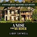 A Nose for Murder: A Riverside Lodge and Kennel Cozy Mystery, Book 1 Audiobook by Libby Saywell Narrated by Jessica Joens