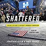 Shattered: Inside Hillary Clinton's Doomed Campaign | Jonathan Allen,Amie Parnes