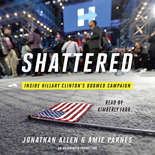 Shattered: Inside Hillary Clinton's Doomed Campaign Audiobook [Free Download by Trial] thumbnail
