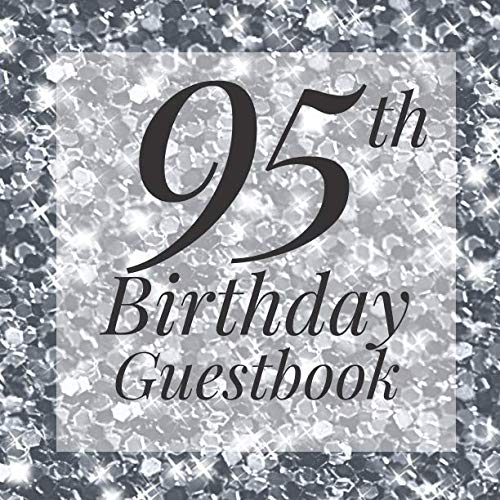 95th Birthday Guestbook: Silver Glitter Sparkle Guest Book  - Elegant 95 Birthday Wedding Anniversary Party Signing Message Book - Gift Log & Photo ... Keepsake Present - Special Memories -