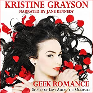 Geek Romance: Stories of Love Amidst the Oddballs Audiobook