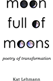 Moon Full of Moons: Poetry of Transformation