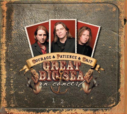 Courage & Patience & Grit: Great Big Sea In Concert by Zoe Records