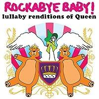 Rockabye Baby! Lullaby Renditions of Queen by Rockabye Baby! (2009) Audio CD
