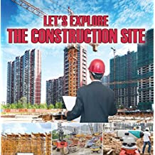 Let's Explore the Construction Site: Construction Site Kids Book (Children's Heavy Machinery Books)