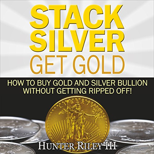 Ripped Stack - Stack Silver Get Gold: How to Buy Gold and Silver Bullion Without Getting Ripped Off!