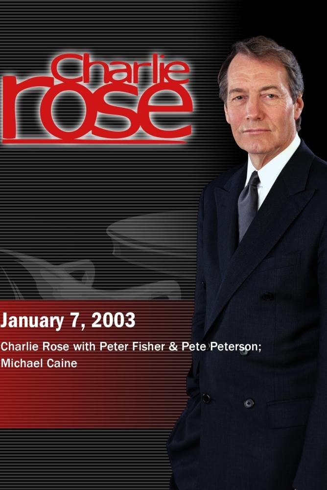 Charlie Rose with Peter Fisher & Pete Peterson; Michael Caine (January 7, 2003)