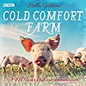 Cold Comfort Farm: A BBC Radio 4 full-cast dramatisation Radio/TV Program by Stella Gibbons Narrated by Patricia Gallimore, Miriam Margolyes, Elizabeth Proud, full cast
