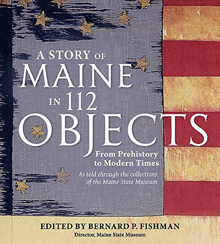 A Story of Maine in 112 Objects: From Prehistory to Modern Times -