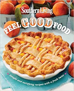 Southern Living Feel Good Food: Simple And Satisfying Recipes With A Fresh  Twist: Editors Of Southern Living Magazine: 9780848736910: Amazon.com: Books
