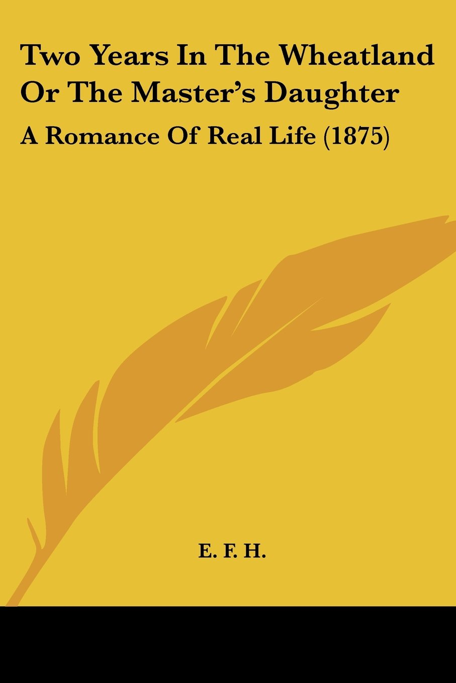 Download Two Years In The Wheatland Or The Master's Daughter: A Romance Of Real Life (1875) PDF