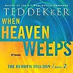 When Heaven Weeps: The Heaven Trilogy, Book 2 | Ted Dekker