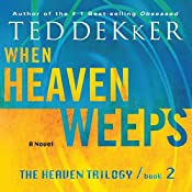 When Heaven Weeps: The Heaven Trilogy, Book 2 | Ted Dekker