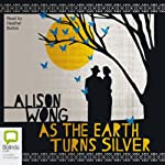 As the Earth Turns Silver | Alison Wong