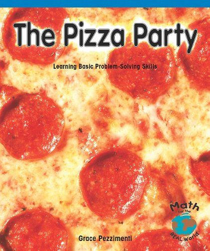 The Pizza Party: Learning Basic Problem-Solving Skills (Math for the Real World)
