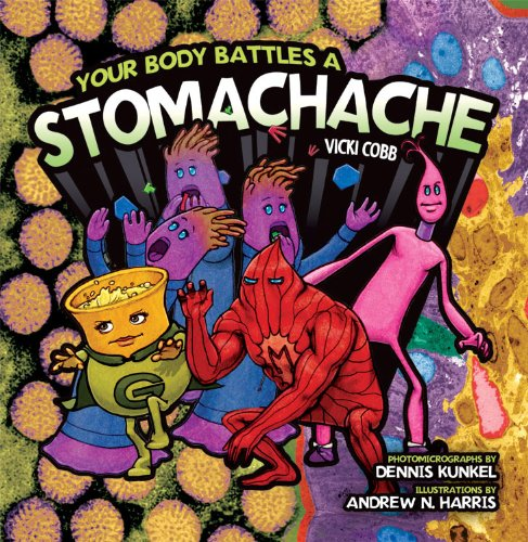 Your Body Battles A Stomachache Vicki Cobb Andrew N Harris