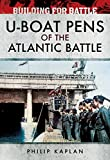 Building for Battle: U-Boat Pens of the Atlantic Battl