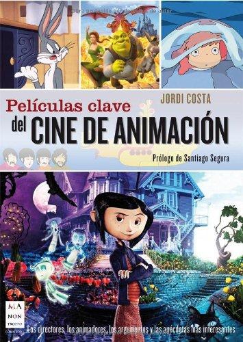 Descargar Libro Películas Clave Del Cine De Animación: Los Directores, Los Animadores, Los Argumentos Y Las Anécdotas Más Interesantes Jordi Costa