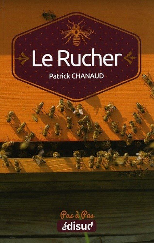 Le Rucher pas à pas Broché – 14 février 2011 Patrick Chanaud Edisud 2744908983 TL2744908983