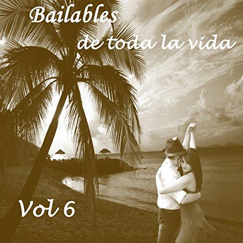 ... Bailables de Toda la Vida, Vol. 6