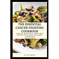 The Essential Cancer-fighting Cookbook: Over 50+ Nutritious, Sweet Meal recipes...