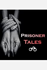 Prisoner tales: A story in the depths of humanity Kindle Edition