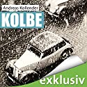 Kolbe Audiobook by Andreas Kollender Narrated by Peter Lontzek