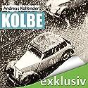 Kolbe Hörbuch von Andreas Kollender Gesprochen von: Peter Lontzek