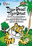 Tiger Dead! Tiger Dead! Stories from the Caribbean: Band 13/Topaz (Collins Big Cat): Band 13/Topaz Phase 7, Bk. 3