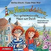 Das geheimnisvolle Haus am Deich (Die Nordseedetektive 1) | Klaus-Peter Wolf, Bettina Göschl