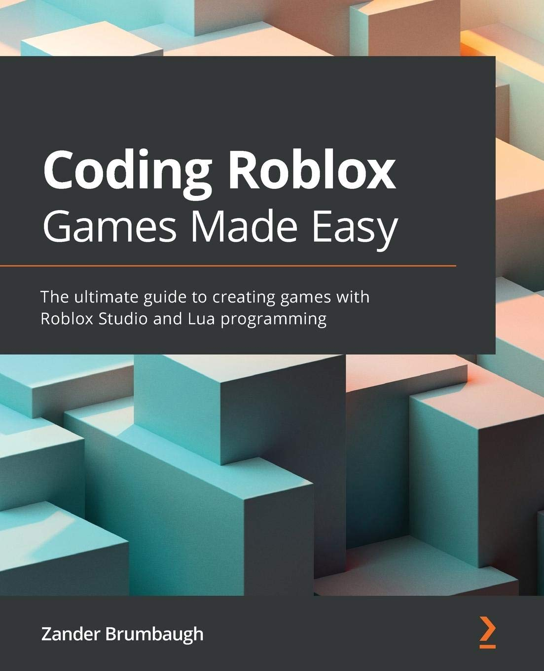 Coding Roblox Games Made Easy: The ultimate guide to creating games with Roblox Studio and Lua programming