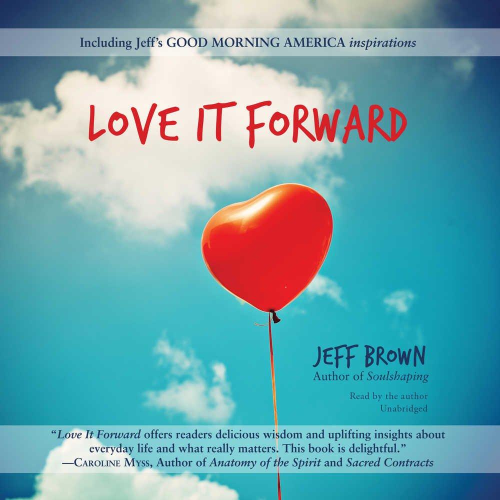 Love It Forward: Jeff Brown: 9781504790598: Amazon.com: Books