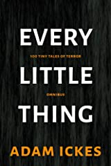 Every Little Thing: 100 Tiny Tales of Terror Omnibus Kindle Edition