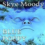 Blue Poppy   Skye K. Moody