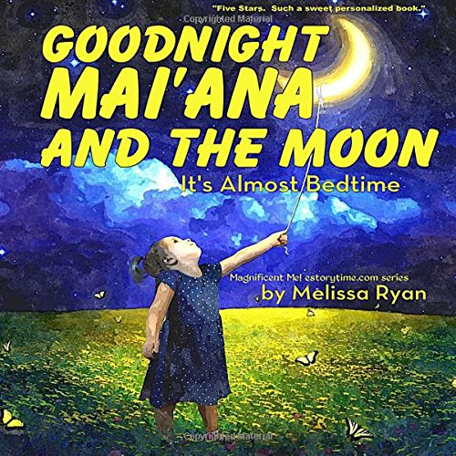 Goodnight Mai'ana and the Moon, It's Almost Bedtime: Personalized Children's Books, Personalized Gifts, and Bedtime Stories (A Magnificent Me! estorytime.com Series) ebook