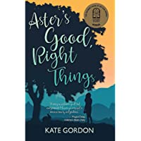 Aster's Good, Right Things: CBCA Book of the Year Younger Readers 2021