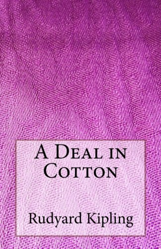 NEW A Deal in Cotton by Rudyard Kipling