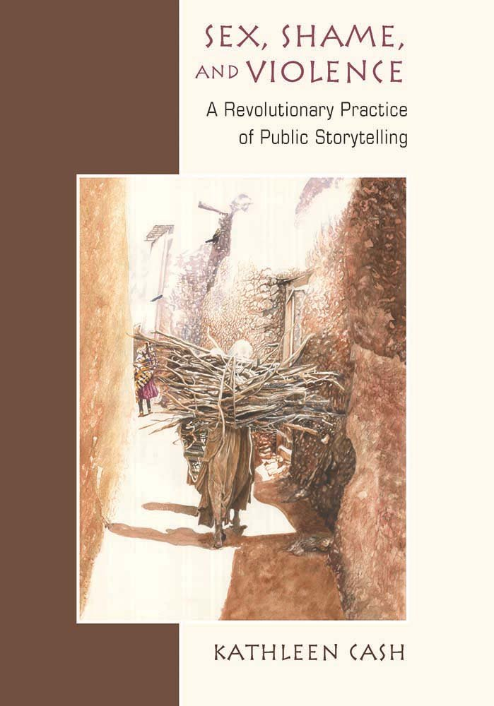 Read Online Sex, Shame, and Violence: A Revolutionary Practice of Public Storytelling in Poor Communities PDF