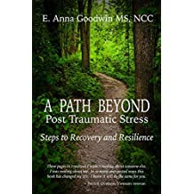 A Path Beyond Post-Traumatic Stress: Steps to Recovery and Resilience